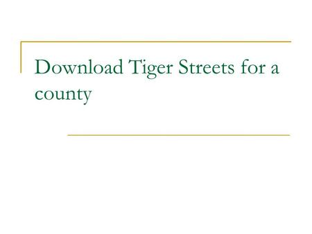 Download Tiger Streets for a county. GO TO: www.GeographyNetwork.com.