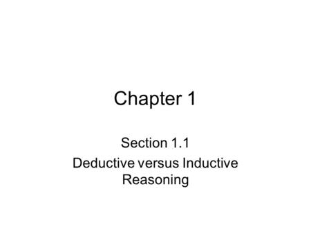 Chapter 1 Section 1.1 Deductive versus Inductive Reasoning.