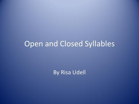 Open and Closed Syllables By Risa Udell There are six basic syllable patterns. Today we're going to review two. open syllables closed syllables.