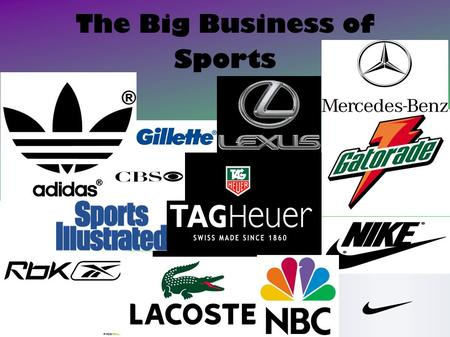The Big Business of Sports. The Business of Sport Entertainment Amateur athletes: derive no financial or material rewards from the sporting efforts 