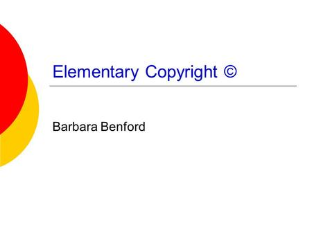 Elementary Copyright © Barbara Benford. What is copyright? Laws that protect the work of people like  Authors – stories, poems, letters  Artists – drawings,