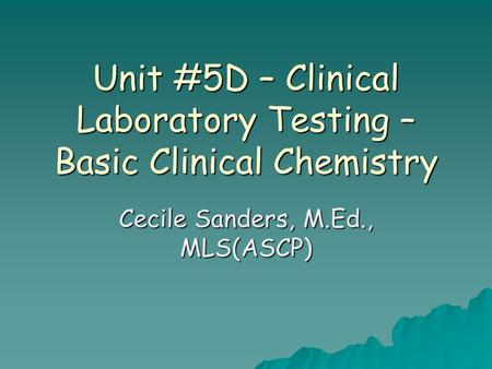 Unit #5D – Clinical Laboratory Testing – Basic Clinical Chemistry