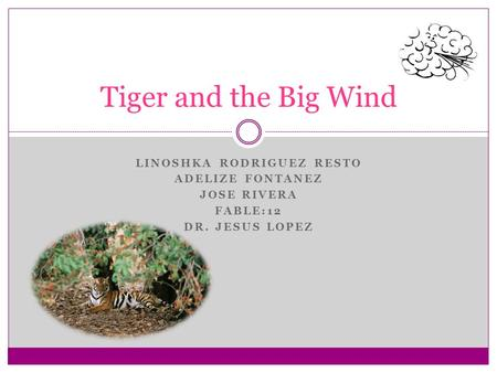 LINOSHKA RODRIGUEZ RESTO ADELIZE FONTANEZ JOSE RIVERA FABLE:12 DR. JESUS LOPEZ Tiger and the Big Wind.