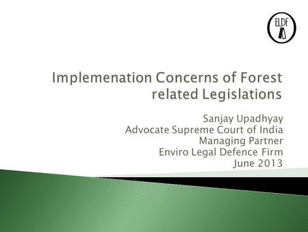 Sanjay Upadhyay Advocate Supreme Court of India Managing Partner Enviro Legal Defence Firm June 2013.
