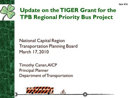Update on the TIGER Grant for the TPB Regional Priority Bus Project National Capital Region Transportation Planning Board March 17, 2010 Timothy Canan,