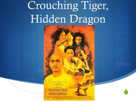  Crouching Tiger, Hidden Dragon.  Made in 2000  Directed by Ang Lee  Also directed Sense & Sensibility and Brokeback Mountain  Chow Yun-Fat as Master.