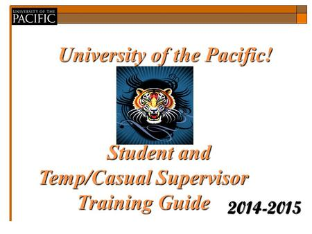 University of the Pacific! 2014-2015 Guideto EPAFswith GEPAFswith BannerHR Guideto EPAFswith Student and Temp/Casual Supervisor Training Guide Banner Student.