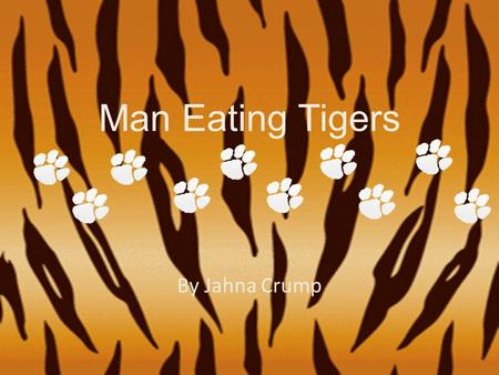 Man Eating Tigers By Jahna Crump. Where Did I get my info from? Who was it written by? From: Fox News Written by: The Associated Press From: