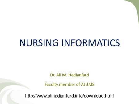 NURSING INFORMATICS Dr. Ali M. Hadianfard Faculty member of AJUMS