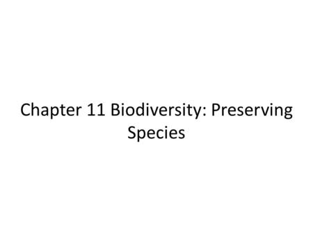 Chapter 11 Biodiversity: Preserving <strong>Species</strong>. 11.1 Biodiversity And The <strong>Species</strong> Concept What is biodiversity? What are <strong>species</strong>? – Genetically Similar Organisms.