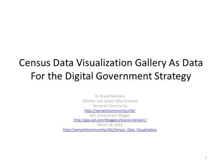 Census Data Visualization Gallery As Data For the Digital Government Strategy Dr. Brand Niemann Director and Senior Data Scientist Semantic Community