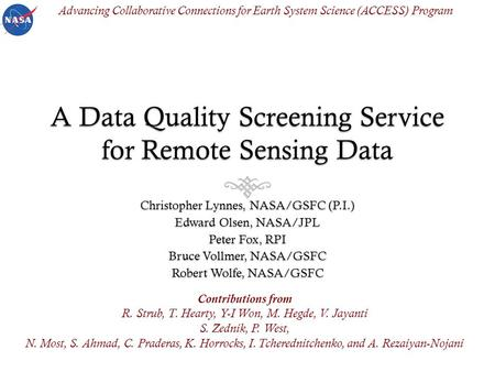 A Data Quality Screening Service for Remote Sensing Data Christopher Lynnes, NASA/GSFC (P.I.) Edward Olsen, NASA/JPL Peter Fox, RPI Bruce Vollmer, NASA/GSFC.