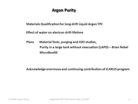 Materials Qualification for long drift Liquid Argon TPC Effect of water on electron drift lifetime Plans Material Tests, purging and H20 studies, Purity.