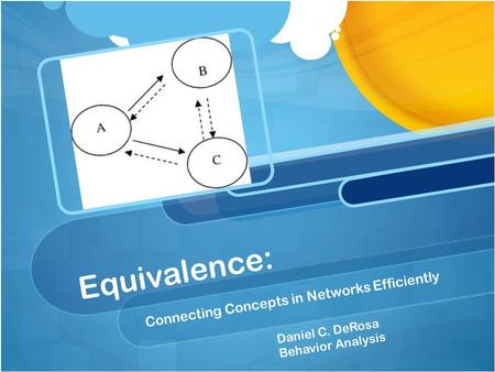 Equivalence: Connecting Concepts in Networks Efficiently Daniel C. DeRosa Behavior Analysis.