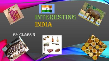 INTERESTING INDIA By class 5. WHERE IS IT? India is part of Asia also, its a large country there. Facts about it. Did you know India is the 7th largest.