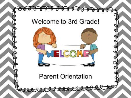 Welcome to 3rd Grade! Parent Orientation. Meet Ms. Arbour.