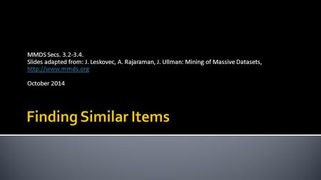 MMDS Secs. 3.2-3.4. Slides adapted from: J. Leskovec, A. Rajaraman, J. Ullman: Mining of Massive Datasets,   October.