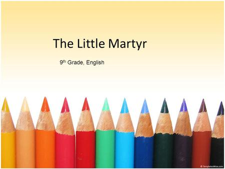 The Little Martyr 9th Grade, English.