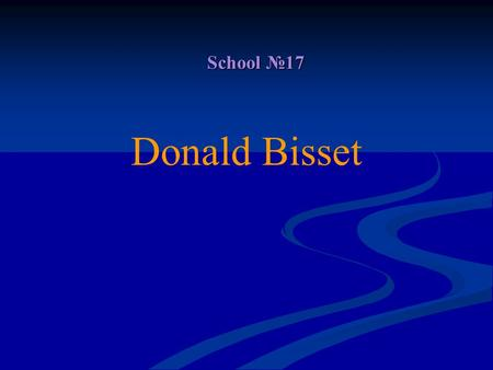 School №17 Donald Bisset. Donald Harold Bisset is a modern English children's writer. He was born on August, 30th (3), 1910 (11) in Brentford, Middlesex,