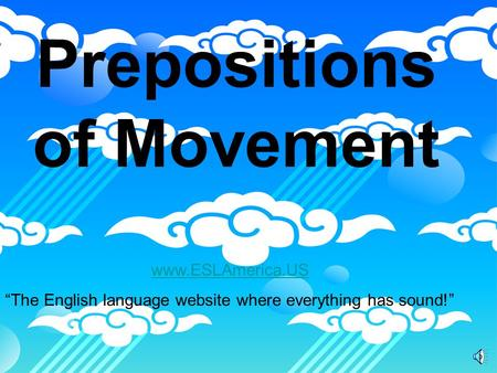 "Prepositions of Movement www.ESLAmerica.US ""The English language website where everything has sound!"""