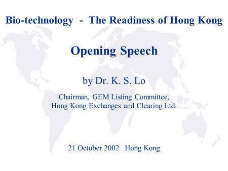 Bio-technology - The Readiness of Hong Kong Opening Speech by Dr. K. S. Lo Chairman, GEM Listing Committee, Hong Kong Exchanges and Clearing Ltd. 21 October.