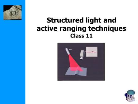 Structured light and active ranging techniques Class 11.