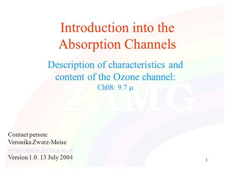 1 Introduction into the Absorption Channels Description of characteristics and content of the Ozone channel: Ch08: 9.7  Contact person: Veronika Zwatz-Meise.