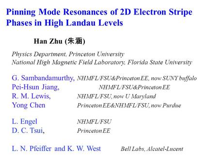 Pinning Mode Resonances of 2D Electron Stripe Phases in High Landau Levels Han Zhu ( 朱涵 ) Physics Department, Princeton University National High Magnetic.