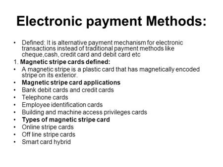 Electronic payment Methods: Defined: It is alternative payment mechanism for electronic transactions instead of traditional payment methods like cheque,cash,