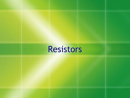 Resistors.  An electrical component that opposes the flow of electrons - - - - - - - - ?...! - - - - - - - -