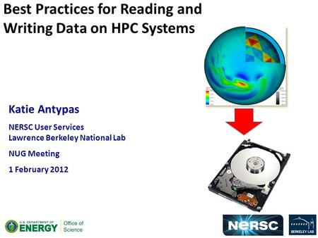 Katie Antypas NERSC User Services Lawrence Berkeley National Lab NUG Meeting 1 February 2012 Best Practices for Reading and Writing Data on HPC Systems.