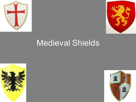 Medieval Shields. Background Medieval Shield Designs The Medieval Shield Medieval Shields were developed to shield, or protect, a knight or soldier from.