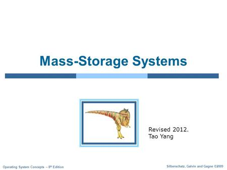 Silberschatz, Galvin and Gagne ©2009 Operating System Concepts – 8 th Edition Mass-Storage Systems Revised 2012. Tao Yang.