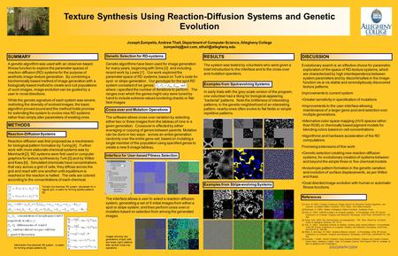 Texture Synthesis Using Reaction-Diffusion Systems and Genetic Evolution Joseph Zumpella, Andrew Thall, Department of Computer Science, Allegheny College.