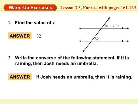 Warm-Up Exercises Lesson 3.3, For use with pages 161-169 2. Write the converse of the following statement. If it is raining, then Josh needs an umbrella.