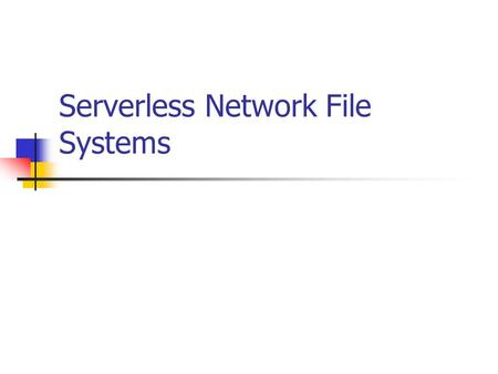 Serverless Network File Systems. Network File Systems Allow sharing among independent file systems in a transparent manner Mounting a remote directory.