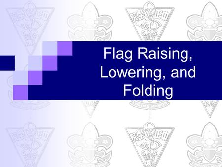 Flag Raising, Lowering, and Folding