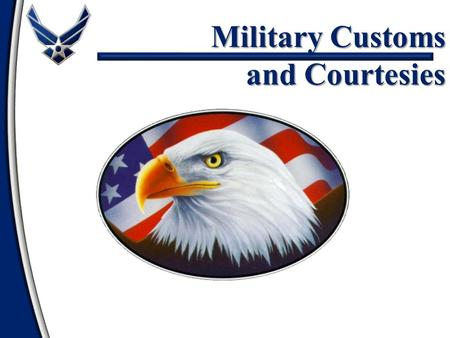 Military Customs and Courtesies. Customs and Courtesies Definitions Rank Recognition Rendering Courtesies General Courtesies Reporting Procedures Overview.