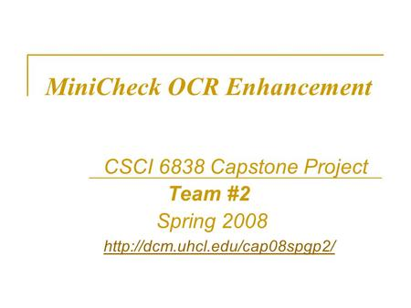 MiniCheck OCR Enhancement CSCI 6838 Capstone Project Team #2 Spring 2008