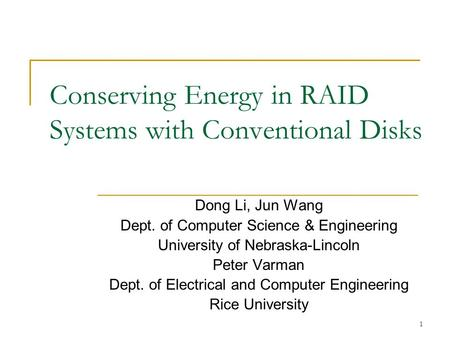 1 Conserving Energy in RAID Systems with Conventional Disks Dong Li, Jun Wang Dept. of Computer Science & Engineering University of Nebraska-Lincoln Peter.