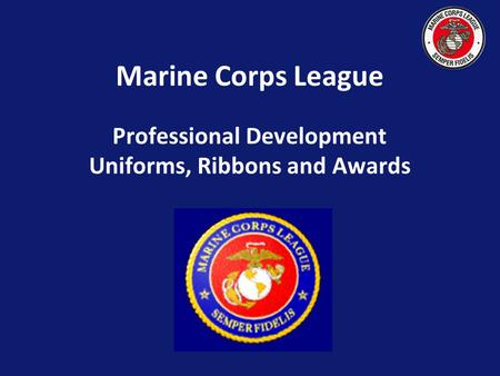 Marine Corps League Professional Development Uniforms, Ribbons and Awards.