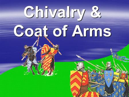 Chivalry & Coat of Arms. I.Knights/Nobles – fought with each other for control of land.