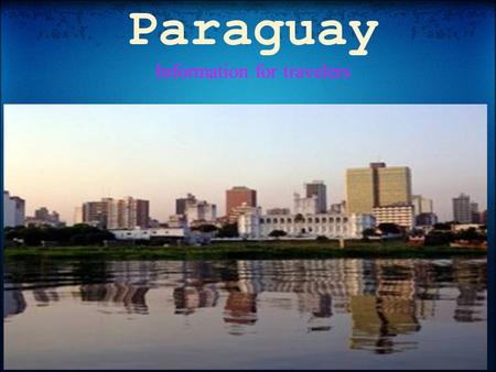 Paraguay Information for travelers. Location In the center of South America is where Paraguay is found. Bolivia and Brazil both boarder Paraguay,Bolivia.