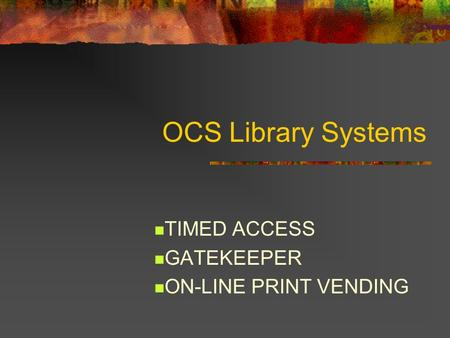 OCS Library Systems TIMED ACCESS GATEKEEPER ON-LINE PRINT VENDING.