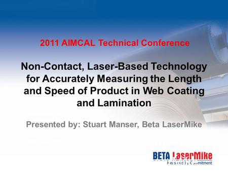 BETA LaserMike Presented by: Les Jenson Chief Engineer Beta LaserMike Non-Contact, Laser-Based Technology for Accurately Measuring the Length and Speed.