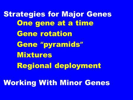 "Strategies for Major Genes One gene at a time Gene rotation Gene "" pyramids "" Mixtures Regional deployment Working With Minor Genes."