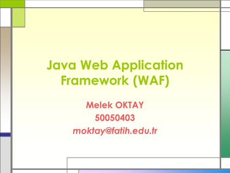 <strong>Java</strong> Web Application Framework (WAF) Melek OKTAY 50050403