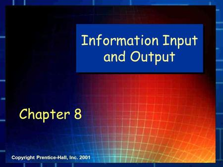 Copyright Prentice-Hall, Inc. 2001 Information Input and Output Chapter 8.
