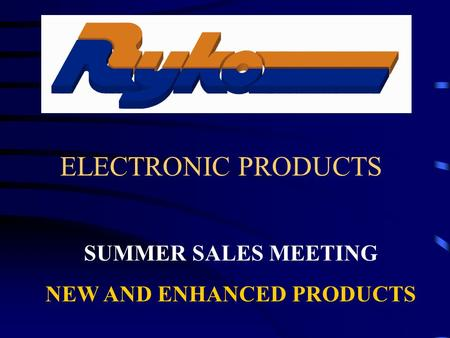 ELECTRONIC PRODUCTS SUMMER SALES MEETING NEW AND ENHANCED PRODUCTS.