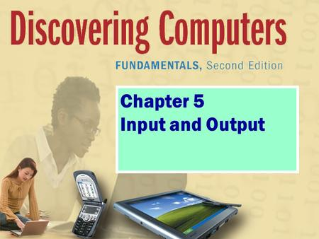 Chapter 5 Input and Output. What Is Input? What is input? p. 166 Fig. 5-1 Next  Input device is any hardware component used to enter data or instructions.